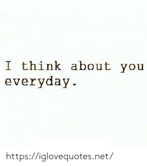 Net, Think, and You: I think about you  everyday https://iglovequotes.net/