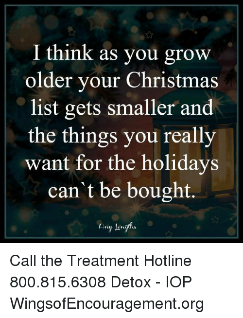Christmas Memes And  F0 9f A4 96 I Think As You Grow Older Your Christmas List Call The Treatment Hotline  Detox Iop