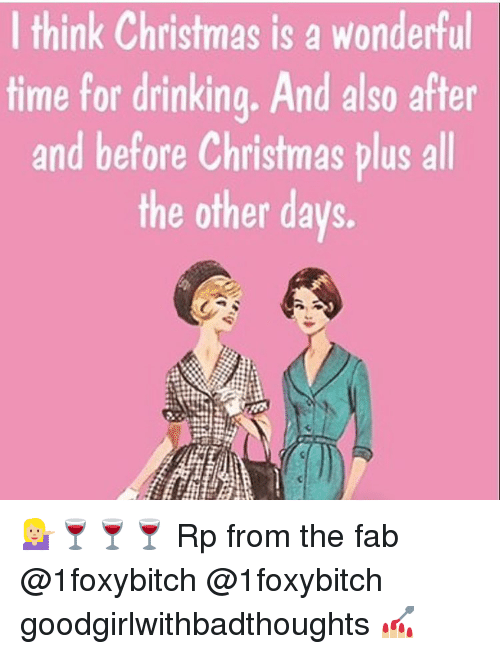 Memes, 🤖, and The Others: I think Christmas is a wonderful  time for drinking. And also after  and before Christmas plus all  the other days. 💁🏼🍷🍷🍷 Rp from the fab @1foxybitch @1foxybitch goodgirlwithbadthoughts 💅🏼