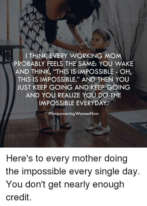 i think every working mom probably feels the same you 5077534 i think every working mom probably feels the same you wake and think