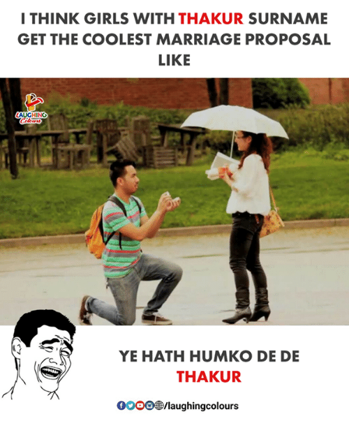Girls, Marriage, and Indianpeoplefacebook: I THINK GIRLS WITH THAKUR SURNAME  GET THE COOLEST MARRIAGE PROPOSAL  LIKE  ING  deen  YE HATH HUMKO DE DE  THAKUR  0OOO/laughingcolours