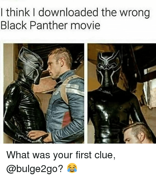 Black, Black Panther, and Grindr: I think I downloaded the wrong  Black Panther movie What was your first clue, @bulge2go? 😂