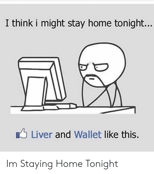 Home, Liver, and Think: I think i might stay home tonight...  Liver and Wallet like this. Im Staying Home Tonight