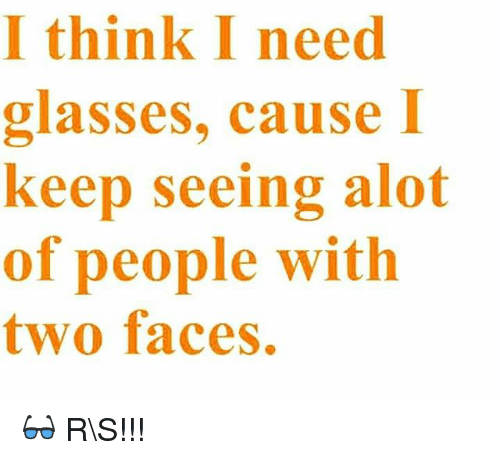 4d9a7a5e573 I think I need glasses cause I keep seeing alot of people with two faces 👓  RS!!! Meme