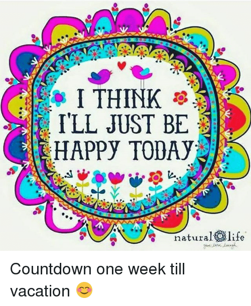 i think ill just be happy toda natural life countdown 21240569 i think i'll just be happy toda natural life countdown one week till