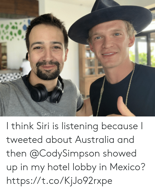 Memes, Siri, and Australia: I think Siri is listening because I tweeted about Australia and then @CodySimpson showed up in my hotel lobby in Mexico? https://t.co/KjJo92rxpe
