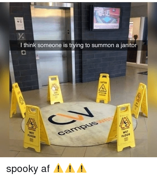 Af, Memes, and Spooky: I think someone is trying to summon a janitor  FLooR  FLOOR spooky af ⚠️⚠️⚠️