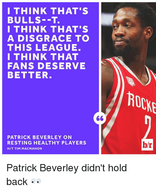 Bulls, Back, and League: I THINK THAT'S  BULLS--T.  I THINK THAT'S  A DISGRACE TO  THIS LEAGUE.  I THINK THAT  FANS DESERVE  BETTER  PATRICK BEVERLEY ON  RESTING HEALTHY PLAYERS  HIT TIM MAC MAHON  ROCHE  hr Patrick Beverley didn't hold back 👀