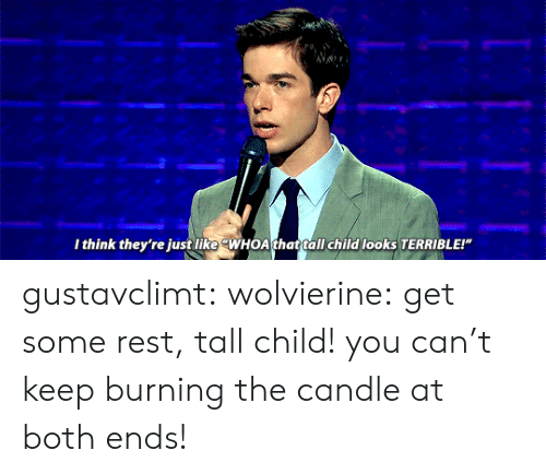 """Target, Tumblr, and Blog: I think they're just like """"WHOA that tall child looks TERRIBLE!"""" gustavclimt:  wolvierine: get some rest, tall child!  you can't keep burning the candle at both ends!"""