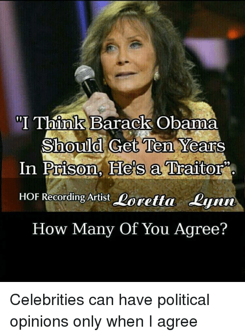 """Obama, Prison, and Barack Obama: """"I Thinkk Barack Obama  Should Get Ten Years  In Prison. He's a Traitor  HOF Recording Artist Roretta Lynn  How Many Of You Agree?  0  0"""