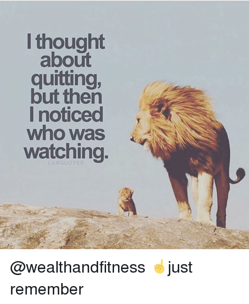 Gym, Thought, and Who: I thought  about  quitting,  but then  I noticed  who was  watching  LUXQUOTES @wealthandfitness ☝️just remember