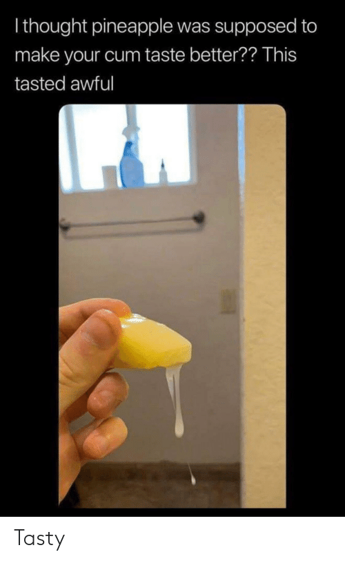 I Thought Pineapple Was Supposed To Make Your Cum Taste -8469