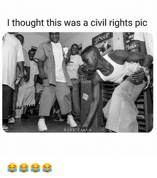 Memes, Thought, and 🤖: I thought this was a civil rights pic  KING YEİ_LA 😂😂😂😂
