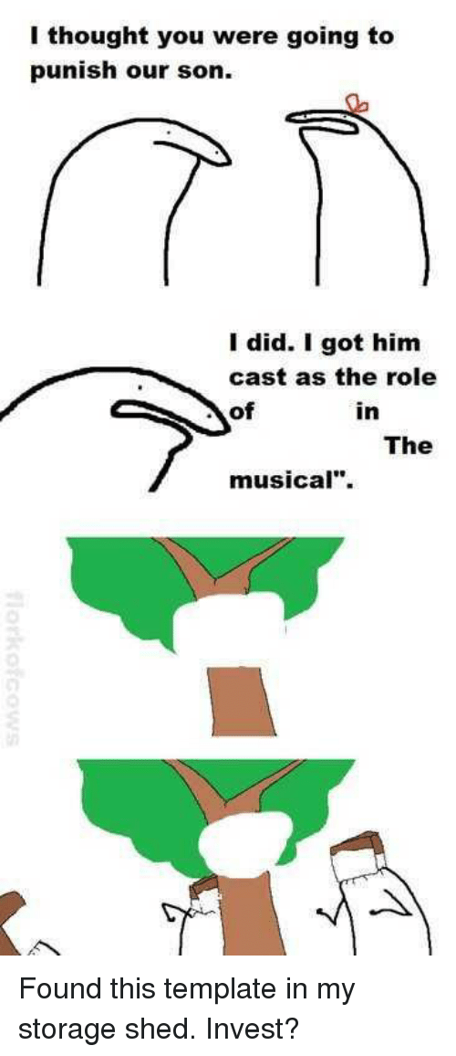 "Thought, Got, and Invest: I thought you were going to  punish our son  I did. I got him  cast as the role  of  in  The  musical""."