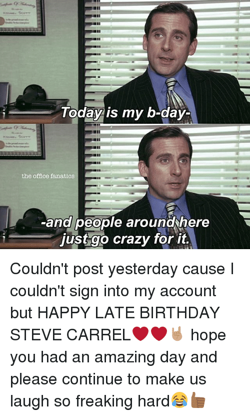 I Today Is My B Day The Office Fanatics And People Aroundhere Just