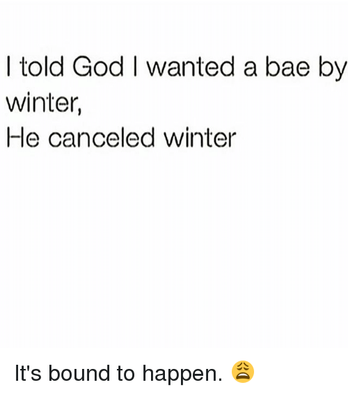 25 best memes about i want a bae i want a bae memes bae god and memes i told god i wanted a bae by winter sciox Gallery