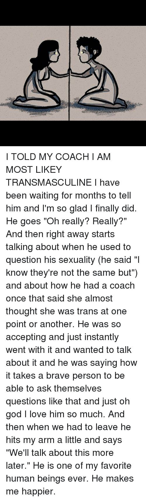 I TOLD MY COACH I AM MOST LIKEY TRANSMASCULINE I Have Been