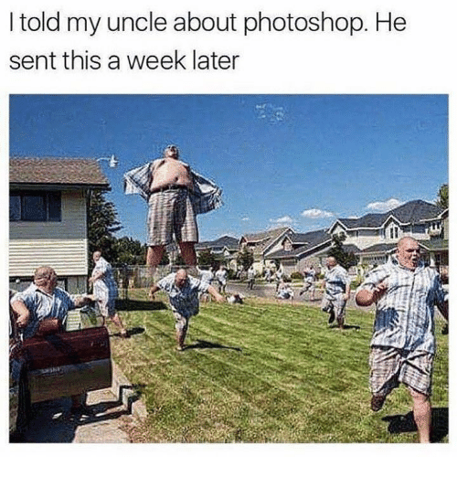 Dank, Photoshop, and 🤖: I told my uncle about photoshop. He  sent this a week later