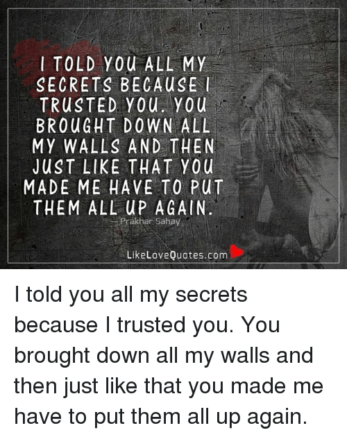 I TOLD YOU ALL MY SECRETS BECAUSE I TRUSTED You You BROUGHT ...