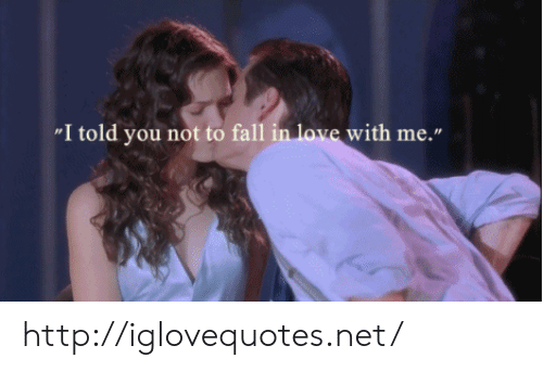 """Fall, Love, and Http: """"I told you not to fall in love with me."""" http://iglovequotes.net/"""