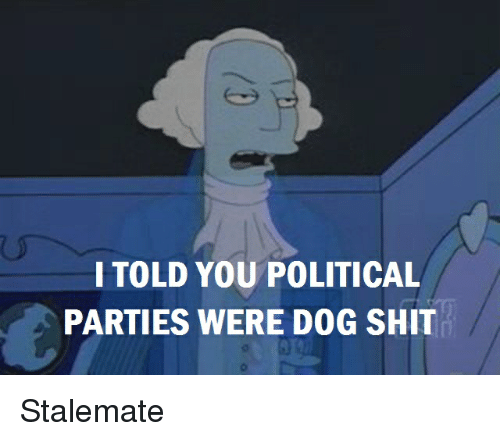 Politics, Shit, and Dog: I TOLD YOU POLITICAL  PARTIES WERE DOG SHIT Stalemate