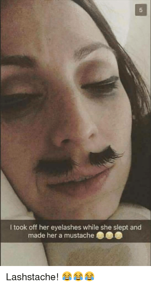 Her, She, and Made: I took off her eyelashes while she slept and  made her a mustache <p>Lashstache! 😂😂😂</p>