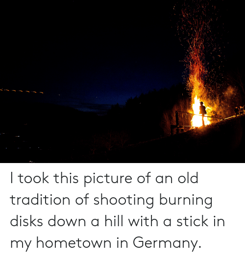 Germany, Old, and Stick: I took this picture of an old tradition of shooting burning disks down a hill with a stick in my hometown in Germany.