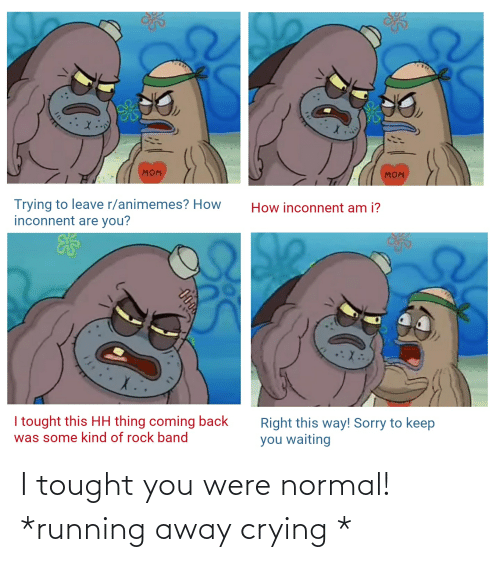 I Tought You Were Normal! *Running Away Crying * | Anime ...