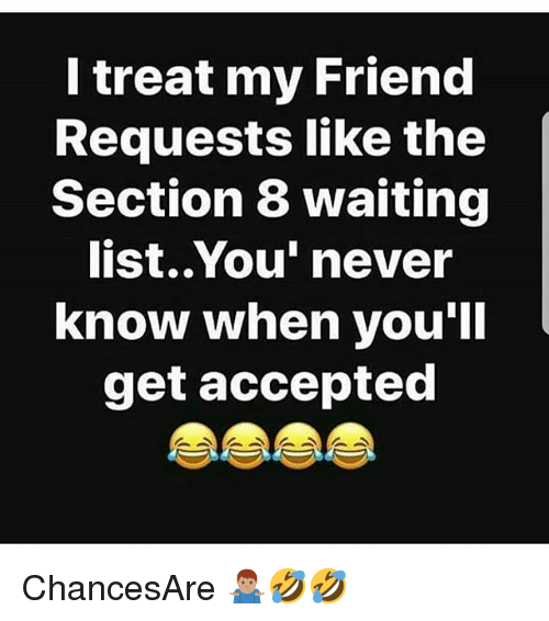 I Treat My Friend Requests Like the Section 8 Waiting