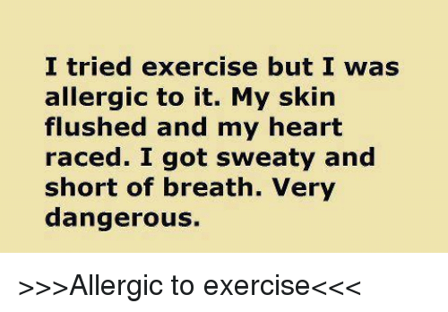 i tried exercise but i was allergic to it my 4336084 i tried exercise but i was allergic to it my skin flushed and my