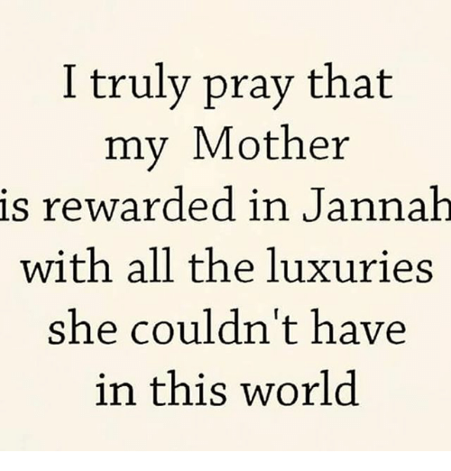 I Truly Pray That My Mother Is Rewarded In Jannah With All The