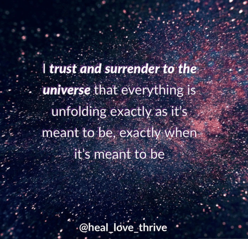 Love, Universe, and Thrive: I trust and surrender to the  universe that everything is  unfolding exactly as it's  meant to be, exactly when  it's meant to be  @heal love thrive
