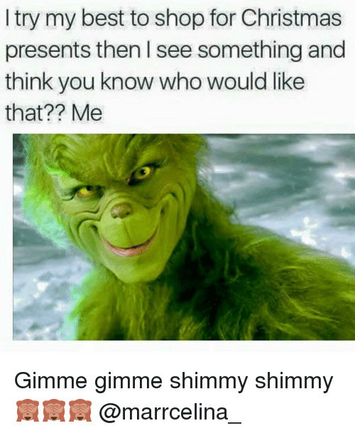 Memes, Christmas Present, and 🤖: I try my best to shop for Christmas  presents then l see something and  think you know who would like  that?? Me Gimme gimme shimmy shimmy 🙈🙈🙈 @marrcelina_