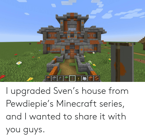 I Upgraded Sven S House From Pewdiepie S Minecraft Series And I Wanted To Share It With You Guys Minecraft Meme On Me Me