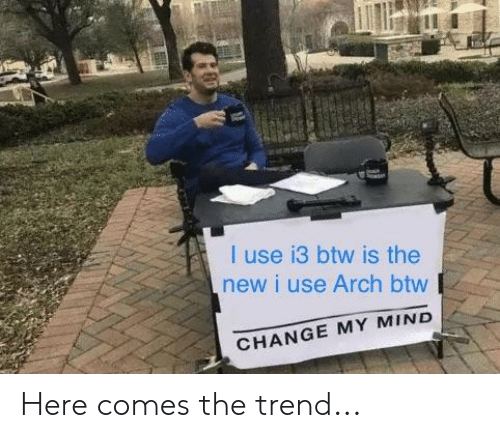 I Use I3 Btw Is the New I Use Arch Btw CHANGE MY MIND Here