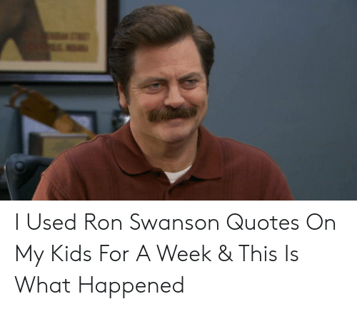 I Used Ron Swanson Quotes on My Kids for a Week & This Is ...
