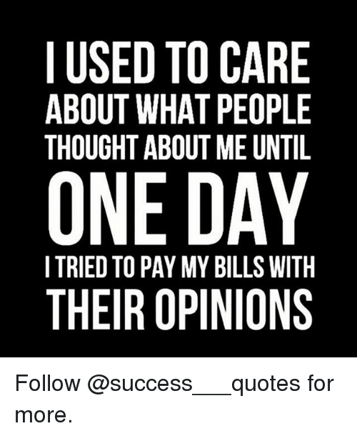 I Used To Care About What People Thought About Me Until One Day I