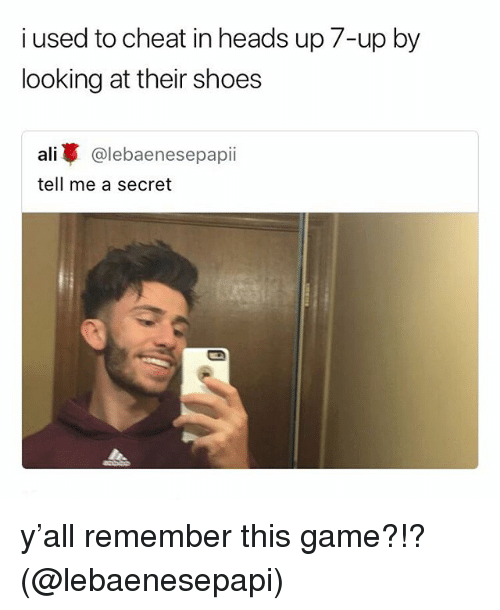 Ali, Memes, and Shoes: i used to cheat in heads up 7-up by  looking at their shoes  ali蓽@lebaenesepap..  tell me a secret y'all remember this game?!? (@lebaenesepapi)