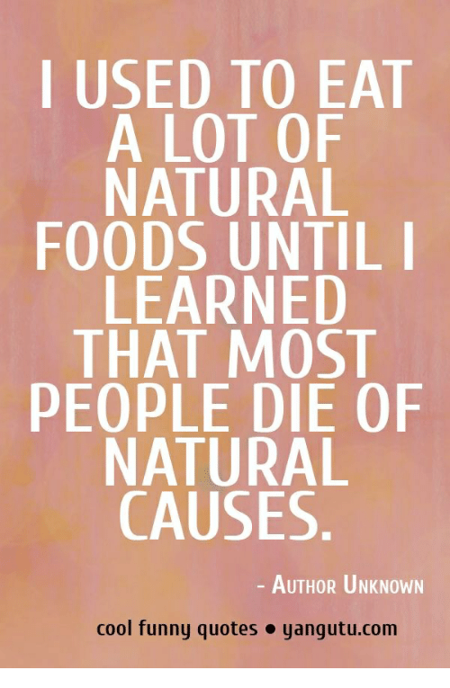 I USED TO EAT a LOT OF NATURAL FOODS UNTIL LEARNE THAT MOST ...