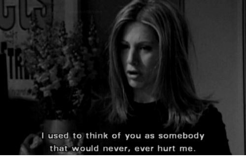 Never, Think, and You: I used to think of you as somebody  that would never, ever hurt me