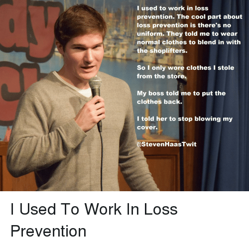 I Used to Work in Loss Prevention the Cool Part About Loss