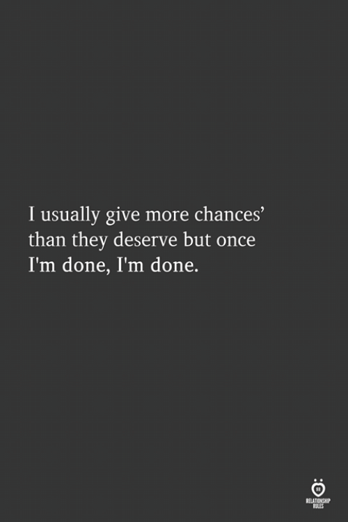 Once, They, and More: I usually give more chances'  than they deserve but once  I'm done, I'm done.  ELATIONSH