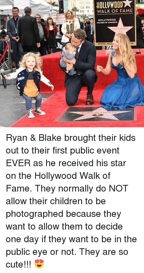 Memes, 🤖, and Chamber of Commerce: I WALK OF FAME  HOLLYWOOD  CHAMBER OF COMMERCE  HOLLYWOOD  OM  WWW.WAL Ryan & Blake brought their kids out to their first public event EVER as he received his star on the Hollywood Walk of Fame. They normally do NOT allow their children to be photographed because they want to allow them to decide one day if they want to be in the public eye or not.   They are so cute!!! 😍