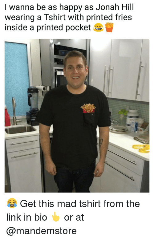 I Wanna Be As Happy As Jonah Hill Wearing A Tshirt With Printed