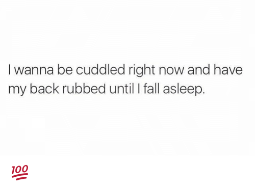 25 best memes about funny stupid memes funny stupid memes fall memes and back i wanna be cuddled right now and have my back rubbed until fall asleep ccuart Gallery
