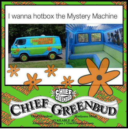 Memes, Hotbox, and Mystery: I wanna hotbox the Mystery Machine  THS  bud  arijuana  VAILABLE  Tges/ Chie
