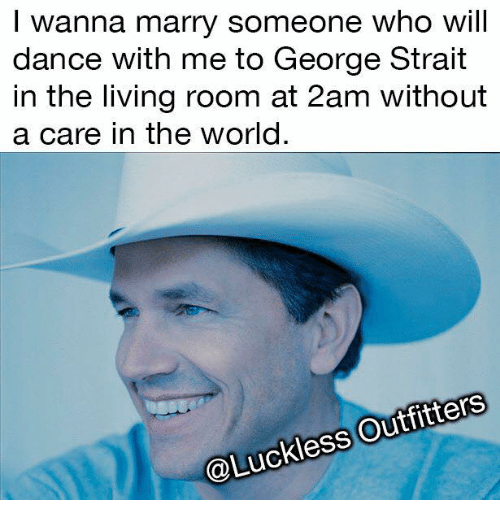 i wanna marry someone who will dance with me to 11595714 ✅ 25 best memes about george strait george strait memes,George Strait Meme