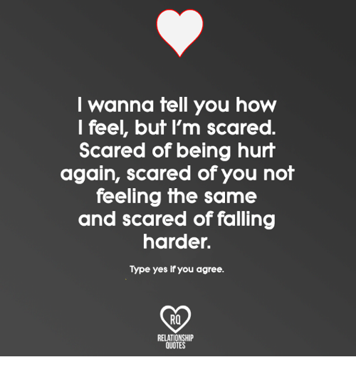 I Wanna Tell You How L Feel But Im Scared Scared Of Being Hurt