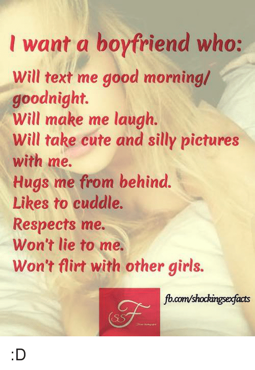 I Want A Boyfriend Who Will Text Me Good Morning Goodnight Will Make