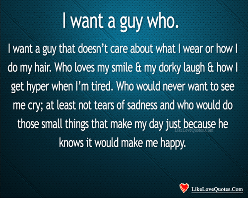 I Want A Guy Who Want A Guy That Doesnt Care About What I Wear Or